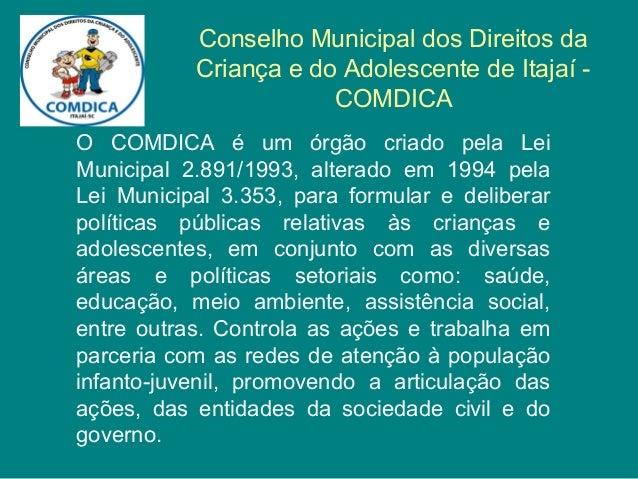 Conselho Municipal dos Direitos da  Criança e do Adolescente de Itajaí -  COMDICA  O COMDICA é um órgão criado pela Lei  M...