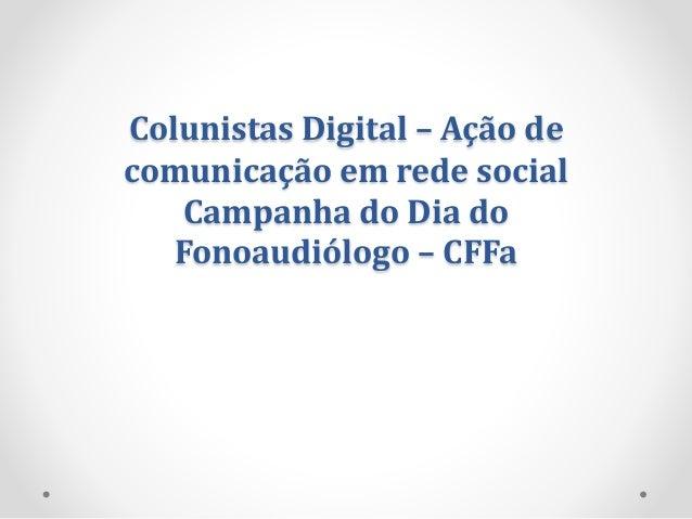 Colunistas Digital – Ação de comunicação em rede social Campanha do Dia do Fonoaudiólogo – CFFa