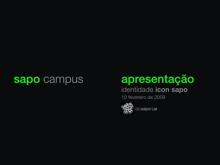 sapo campus   apresentação               identidade icon sapo               10 fevereiro de 2009