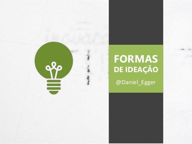 @Daniel_Egger FORMAS DE IDEAÇÃO