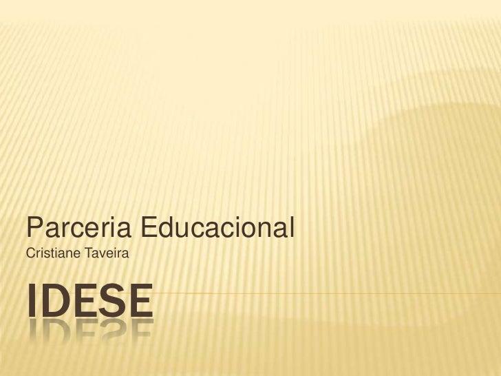 Parceria EducacionalCristiane TaveiraIDESE