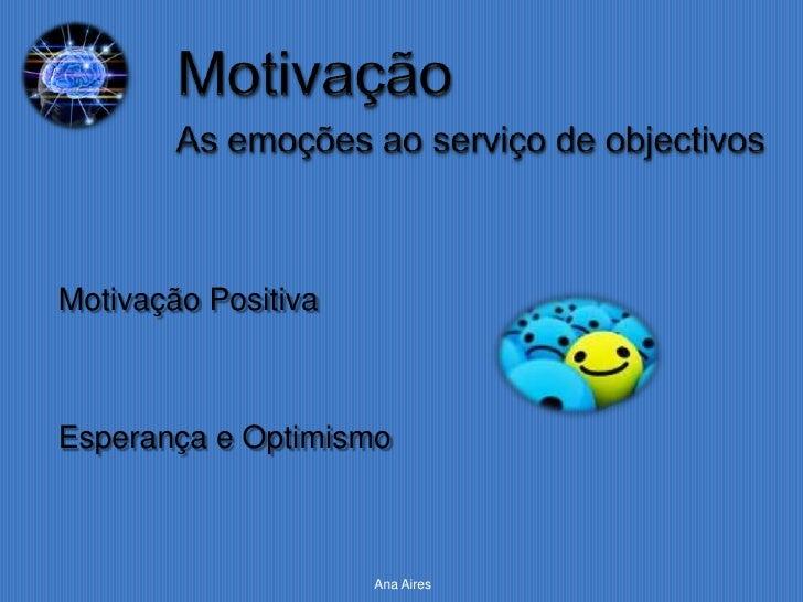 Motivação PositivaEsperança e Optimismo                     Ana Aires