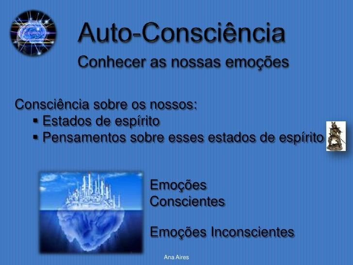 Consciência sobre os nossos:   Estados de espírito   Pensamentos sobre esses estados de espírito                    Emoç...