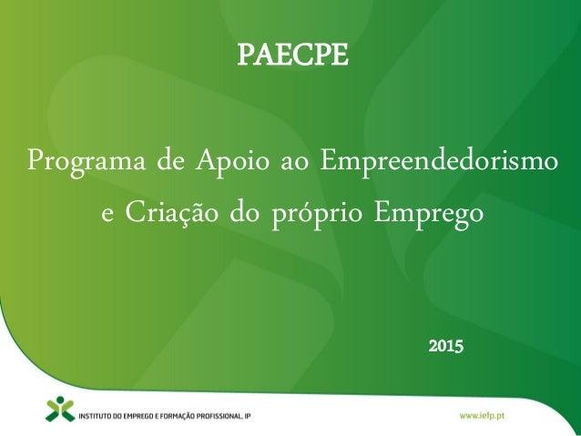 PAECPE Programa de Apoio ao Empreendedorismo e Criação do próprio Emprego 2015