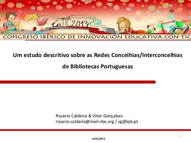 Um estudo descritivo sobre as Redes Concelhias/Interconcelhias de Bibliotecas Portuguesas  Rosário Caldeira & Vítor Gonçal...
