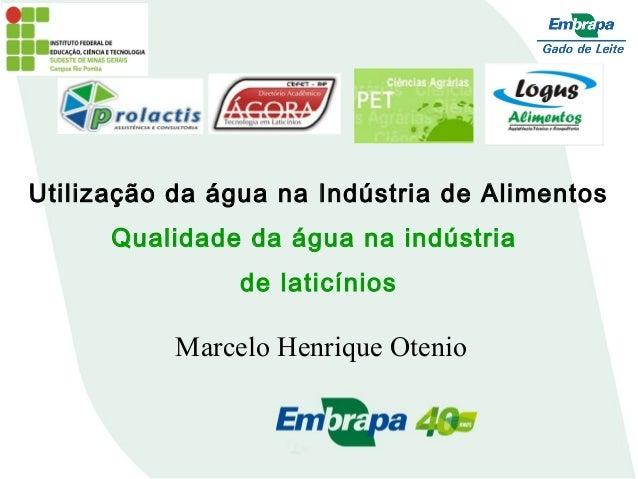Utilização da água na Indústria de AlimentosQualidade da água na indústriade laticíniosMarcelo Henrique Otenio