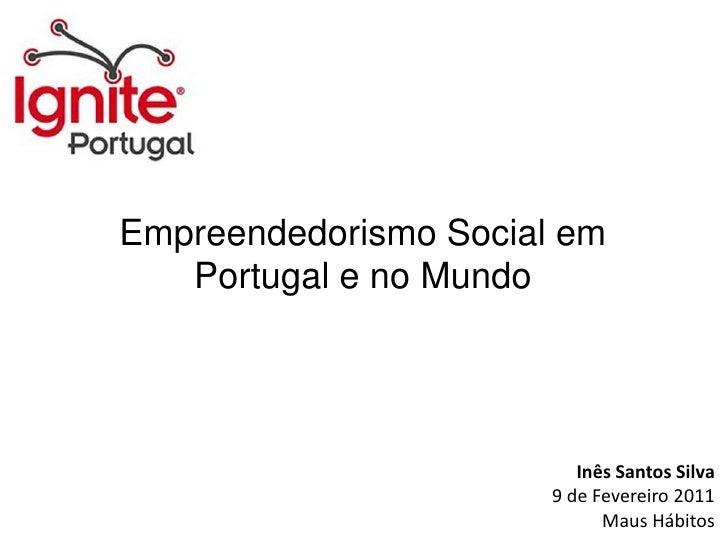 Empreendedorismo Social em Portugal e no Mundo<br />Inês Santos Silva<br />9 de Fevereiro 2011<br />Maus Hábitos<br />