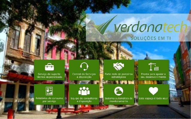 +55 81 3091 42 52 | +55 81 3039 42 51 | comercial@verdanatech.com | www.verdanatech.com18 de fevereiro de 2017, Recife, Pe...