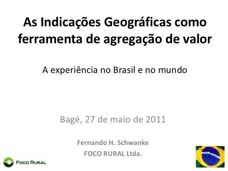 As Indicações Geográficas como ferramenta de agregação de valor A experiência no Brasil e no mundo <br />Bagé, 27 de maio ...