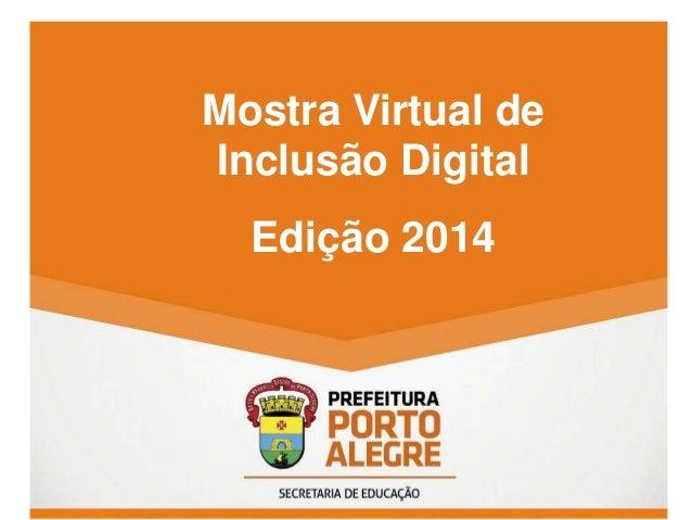 Mostra Virtual de  Inclusão Digital  Edição 2014