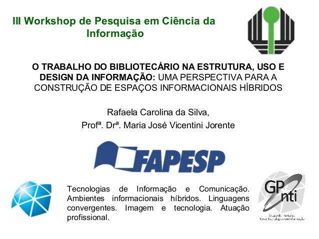 III Workshop de Pesquisa em Ciência da Informação O TRABALHO DO BIBLIOTECÁRIO NA ESTRUTURA, USO E DESIGN DA INFORMAÇÃO: UM...