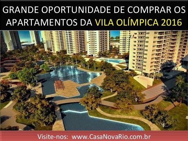 GRANDE OPORTUNIDADE DE COMPRAR OS APARTAMENTOS DA VILA OLÍMPICA 2016 Visite-nos: www.CasaNovaRio.com.brVisite-nos: www.Cas...