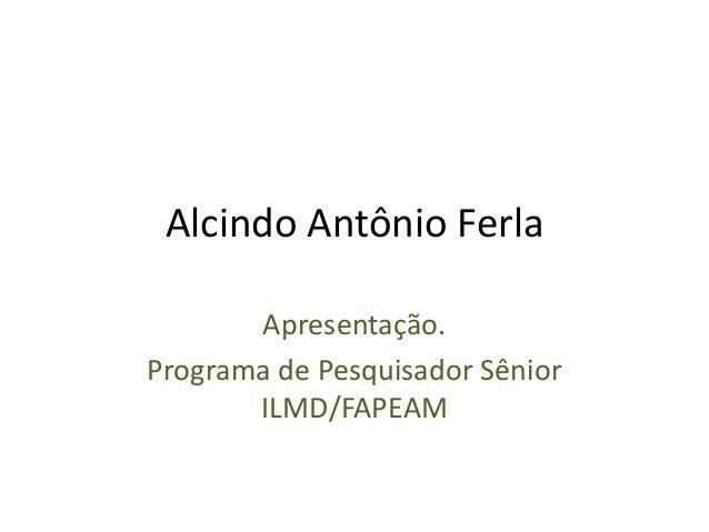 Alcindo Antônio Ferla Apresentação. Programa de Pesquisador Sênior ILMD/FAPEAM
