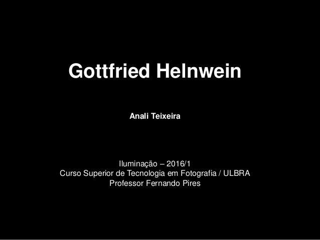 Gottfried Helnwein Anali Teixeira Iluminação – 2016/1 Curso Superior de Tecnologia em Fotografia / ULBRA Professor Fernand...
