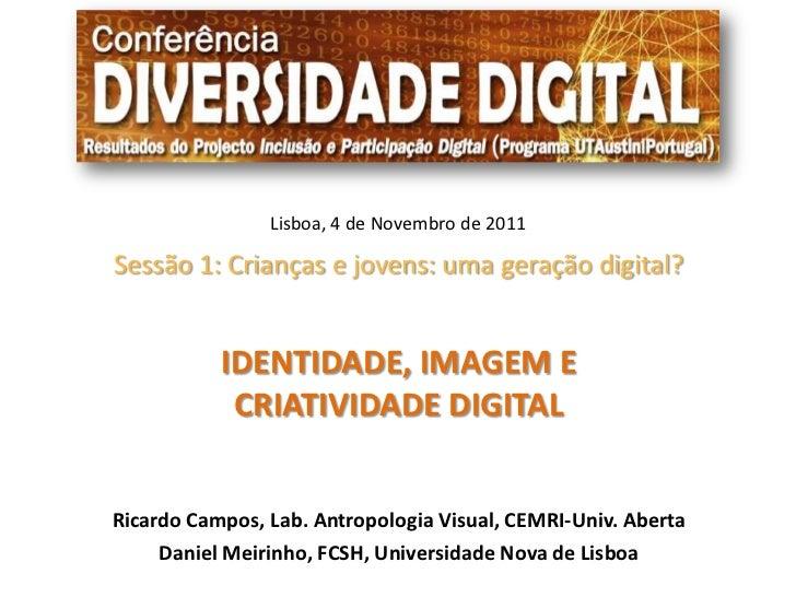 Lisboa, 4 de Novembro de 2011Sessão 1: Crianças e jovens: uma geração digital?           IDENTIDADE, IMAGEM E            C...