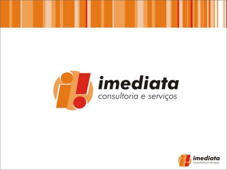 O INÍCIOA Imediata Brasil iniciou suas atividadesno dia 12 de Dezembro de 2000,objetivando ser um diferencial naprestação ...