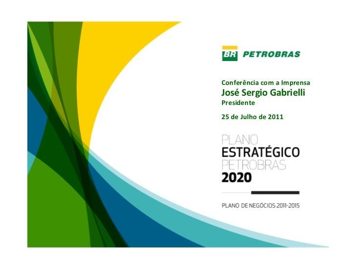 ConferênciacomaImprensaJosé SergioGabrielliPresidente25deJulhode2011                             1