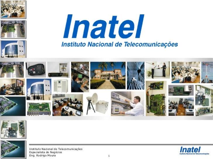 Instituto Nacional de TelecomunicaçõesEspecialista de NegóciosEng. Rodrigo Moura                       1