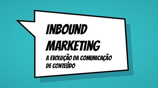 Inbound marketing A evolução da comunicação de conteúdo