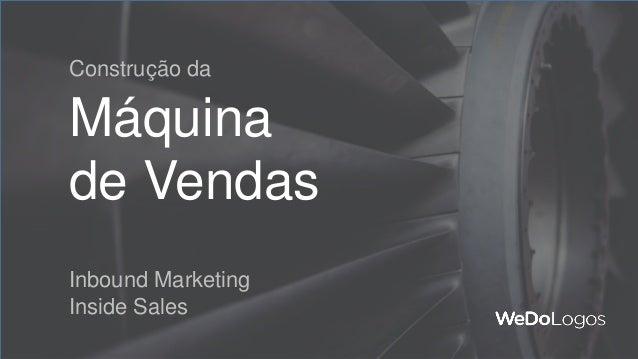Máquina de Vendas Inbound Marketing Inside Sales Construção da