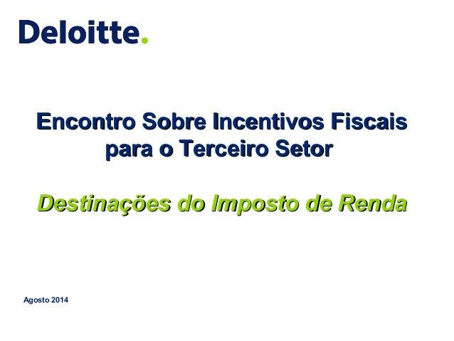 1 © 2014 Deloitte Touche Tohmatsu Encontro Sobre Incentivos FiscaisEncontro Sobre Incentivos Fiscais para o Terceiro Setor...
