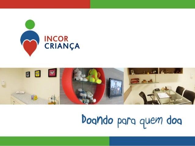 Trajetória  O INCOR nasceu no dia 12 de outubro de 2003;  Atuamos na prevenção, diagnóstico e tratamento de crianças e a...