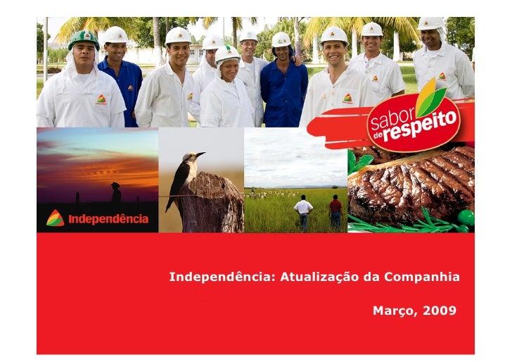 Independência: Atualização da Companhia                             Março, 2009