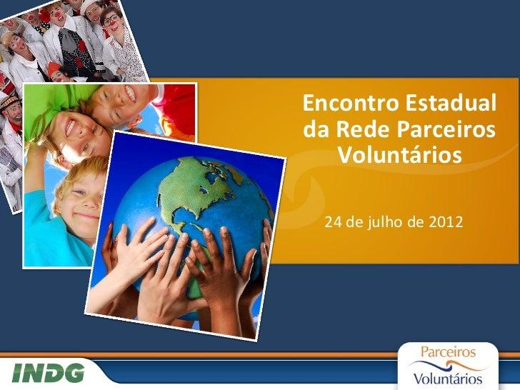 Encontro Estadualda Rede Parceiros   Voluntários 24 de julho de 2012