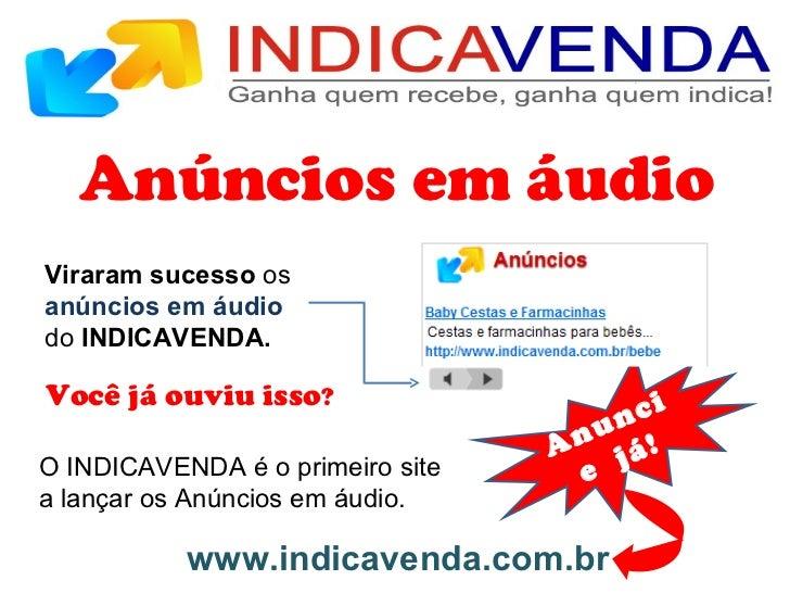 Anúncios em áudio Viraram sucesso  os  anúncios em áudio  do  INDICAVENDA. O INDICAVENDA é o primeiro site a lançar os Anú...