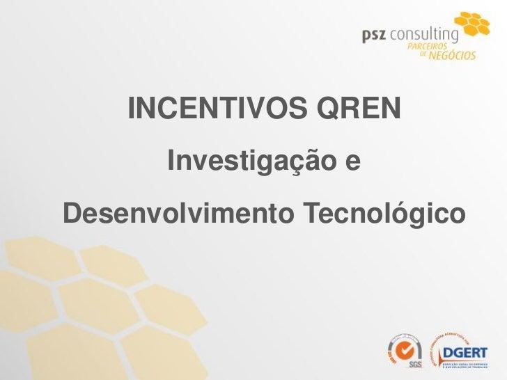 INCENTIVOS QREN       Investigação eDesenvolvimento Tecnológico