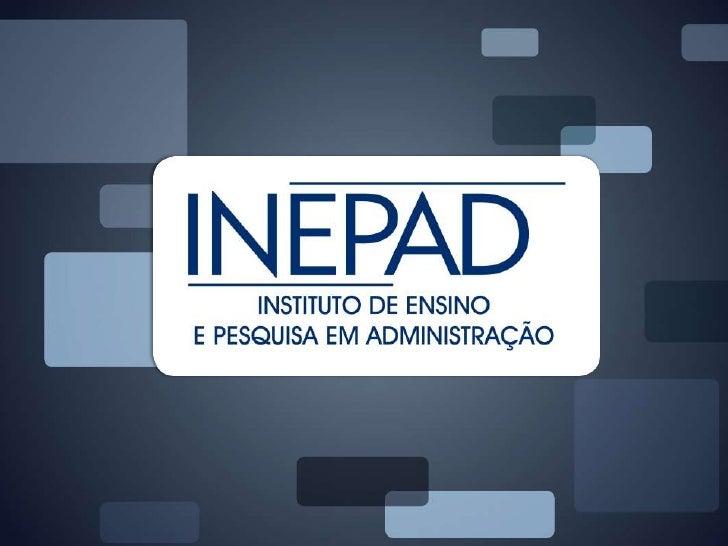 INEPADCriado em 1º de Maio de 2003, o INEPAD é     fruto da união de professores e    pesquisadores em gestão das mais    ...