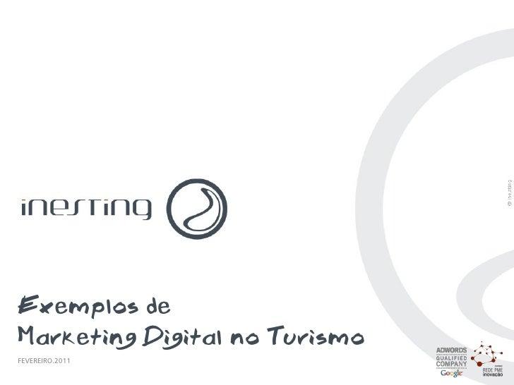 Exemplos deMarketing Digital no TurismoFEVEREIRO.2011EXEMPLOS DE MARKETING DIGITAL NO TURISMO   PAG. 1 1                  ...