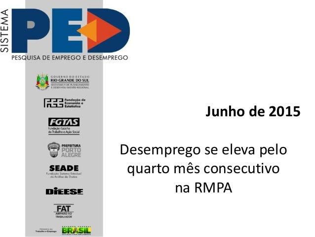 Junho de 2015 Desemprego se eleva pelo quarto mês consecutivo na RMPA