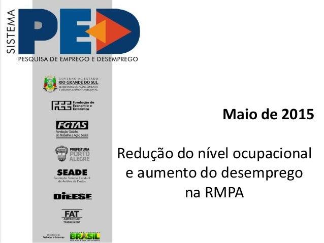 Maio de 2015 Redução do nível ocupacional e aumento do desemprego na RMPA