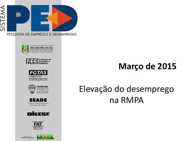 Março de 2015 Elevação do desemprego na RMPA