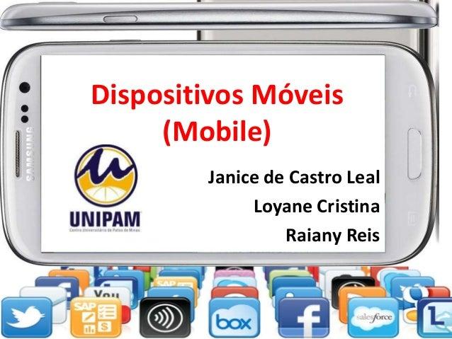 Dispositivos Móveis (Mobile) Janice de Castro Leal Loyane Cristina Raiany Reis
