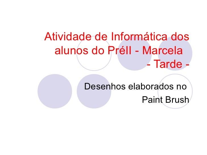 Atividade de Informática dos  alunos do PréII - Marcela                    - Tarde -       Desenhos elaborados no         ...