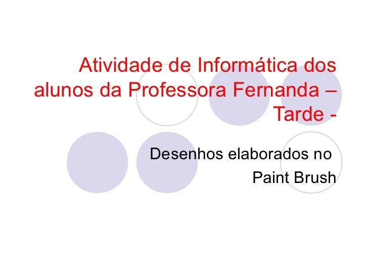 Atividade de Informática dosalunos da Professora Fernanda –                          Tarde -            Desenhos elaborado...