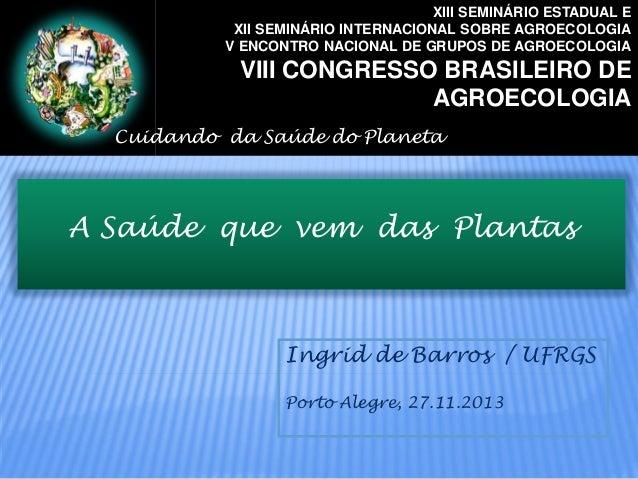 XIII SEMINÁRIO ESTADUAL E XII SEMINÁRIO INTERNACIONAL SOBRE AGROECOLOGIA V ENCONTRO NACIONAL DE GRUPOS DE AGROECOLOGIA  VI...