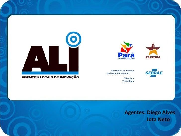 Agentes: Diego Alves   Jota Neto  Secretaria de Estado  de Desenvolvimento ,  Ciência e  Tecnologia
