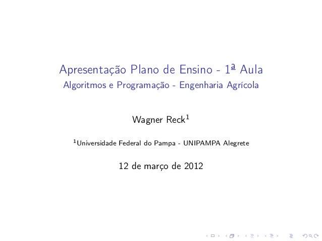 Apresentação Plano de Ensino - 1ª Aula Algoritmos e Programação - Engenharia Agrícola Wagner Reck1 1Universidade Federal d...