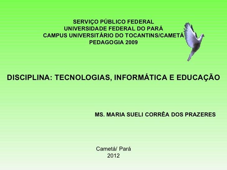 SERVIÇO PÚBLICO FEDERAL UNIVERSIDADE FEDERAL DO PARÁ CAMPUS UNIVERSITÁRIO DO TOCANTINS/CAMETÁ PEDAGOGIA 2009 DISCIPLINA: T...
