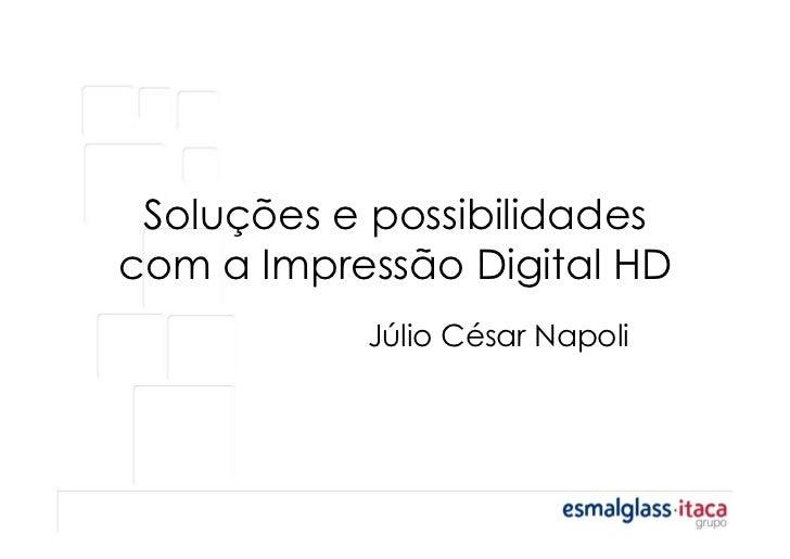 Soluções e possibilidadescom a Impressão Digital HD           Júlio César Napoli
