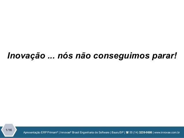 Apresentação | Inovae Brasil Engenharia de Software | Bauru/SP | ( 55 (14) 3239-9606 | www.innovae.com.br 1/15 Apresentaçã...