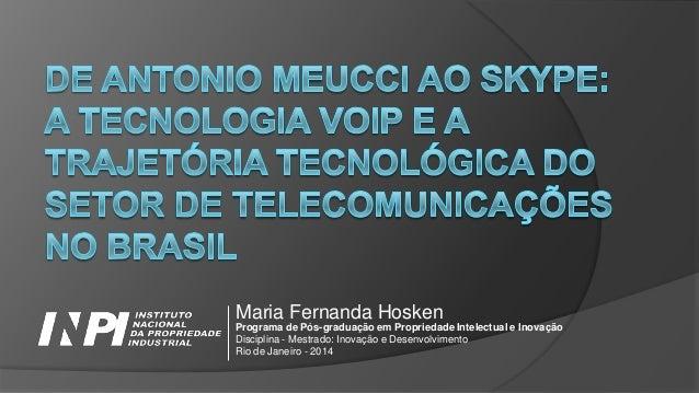Maria Fernanda Hosken Programa de Pós-graduação em Propriedade Intelectual e Inovação Disciplina - Mestrado: Inovação e De...
