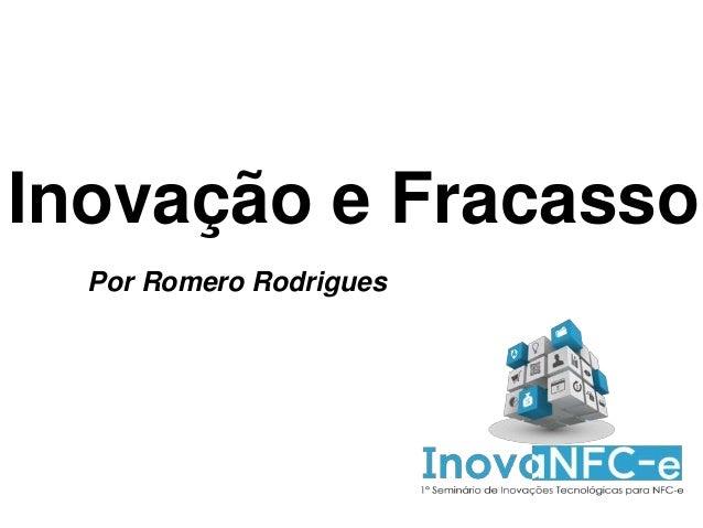 Inovação e Fracasso  Por Romero Rodrigues