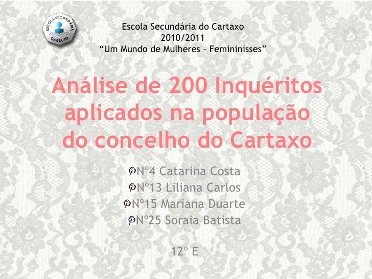 """Escola Secundária do Cartaxo2010/2011""""Um Mundo de Mulheres – Femininisses""""<br />Análise de 200 Inquéritos aplicados na pop..."""