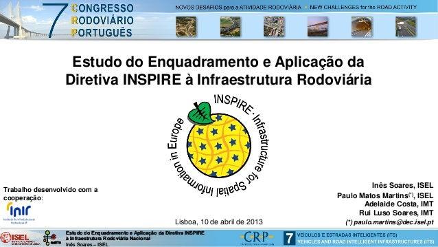 Estudo do Enquadramento e Aplicação da Diretiva INSPIRE à Infraestrutura Rodoviária Nacional Inês Soares – ISEL GuITTS Est...
