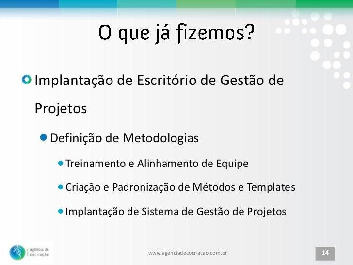 Implantação de Escritório de Gestão deProjetos  Definição de Metodologias    Treinamento e Alinhamento de Equipe    Criaçã...