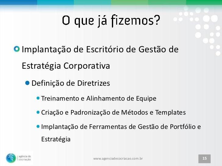 Implantação de Escritório de Gestão deEstratégia Corporativa  Definição de Diretrizes    Treinamento e Alinhamento de Equi...